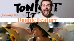 Johnny MacRae & yes Double Feature