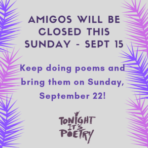 Amigos Closed September 15 - No Poetry